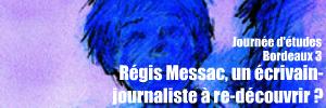 Journée d`études du 5 février 2010 : re-découvrir l`oeuvre protéiforme de l`écrivain et journaliste Régis Messac