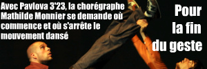 Pavlova 2`23``, création de Mathilde Monnier au Théâtre de la ville jusqu`au 6 février 2010, puis en tournée internationale.