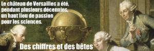 Exposition : Sciences et curiosités à la cour de Versailles, au Château de Versailles jusqu`au 27 février 2011.