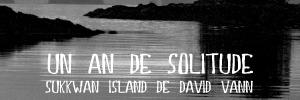 Dossier flânerie : Sukkwan Island, de David Vann