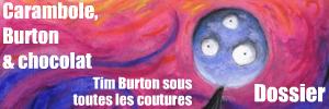 Dossier spécial : Tim Burton sous toutes les coutures.