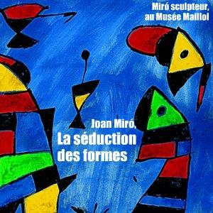 Exposition : Miro sculpteur, au Musée Maillol, à Paris, jusqu`au 31 juillet 2011.