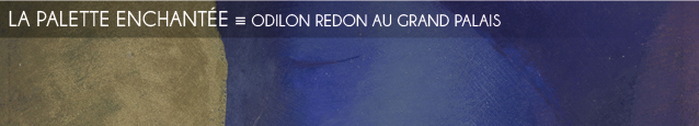 Exposition : Odilon Redon, Prince du rêve au Grand Palais, à Paris, jusqu`au 20 juin 2011.
