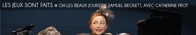 Théâtre : Oh Les Beaux Jours de Samuel Beckett au Théâtre de la Madeleine, mise en scène de Marc Paquien, avec Catherine Frot