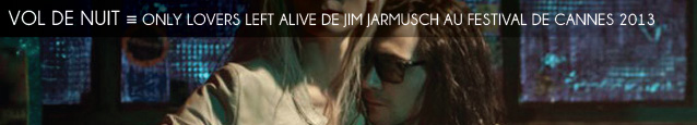 Cannes 2013 : Only Lovers Left Alive de Jim Jarmusch
