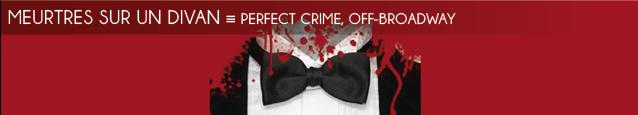Théâtre : Perfect Crime de Warren Manzi, au Snapple Theater de New York.