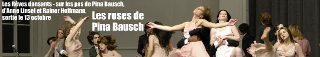 Les Rêves dansants - sur les pas de Pina Bausch, documentaire d`Anne Linsel et Rainer Hoffmann, sortie le 13 octobre 2010.