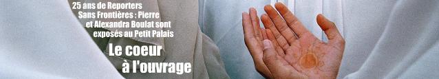 Exposition : Reporters Sans Fronti�res, 100 photos de Pierre et Alexandra Boulat pour la libert� de la presse, au Petit Palais, � Paris, jusqu`au 27 f�vrier 2011