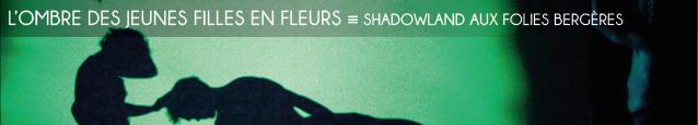 Danse : Shadowland aux Folies Bergères, à Paris, jusqu`au 25 mars 2012.