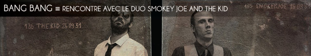 Rencontre avec le duo Smokey Joe and The Kid