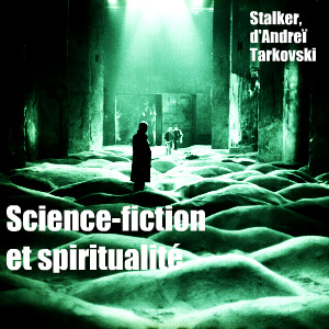 Stalker d`Andrei Tarkovsky science-fiction et spiritualité analyse critique