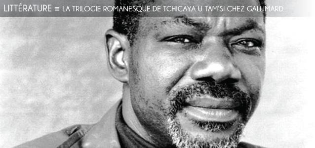 Choix de la rédaction : La trilogie romanesque de Tchicaya U Tam`si, oeuvres complètes II chez Gallimard