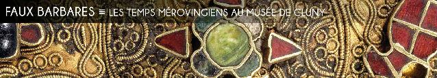 temps merovingiens, musee de cluny, musee national du moyen age, moyen age, manuscrits, orfevrerie, rois faineants, francs saliens, gaule, dagobert, childeric, clovis, clotaire, chilperic, clodomir