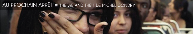 Festival de Deauville 2012 : The We and the I, de Michel Gondry