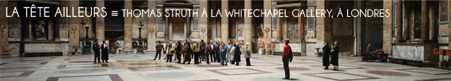 Exposition : Thomas Struth � la Whitechapel Gallery, � Londres, jusqu`au 16 septembre 2011.