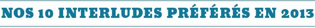 Dossier spécial : les 10 interludes préférés de la rédaction en 2013