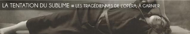 Exposition : Les tragédiennes de l`Opéra - 1875-1939, à la Bibliothèque-Musée de l`Opéra Garnier, jusqu`au 25 septembre 2011.