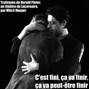 Théâtre : Trahisons, de Harold Pinter. Mise en scène par Mitch Hooper au théâtre du lucernaire, à Paris, jusqu`au 31 octobre 2010.