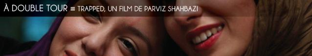 Cinéma : Trapped, film iranien de Parviz Shahbazi