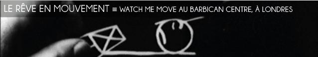 Exposition : Watch me move : The animation show au Barbican Centre, à Londres, jusqu`au 11 septembre 2011.