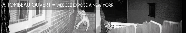 Exposition : Weegee - Murder is my business � l`International Center of Photography de New York.