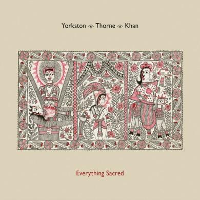 Yorkstone, Khan, Thorne, musique, fusion, hybride, everything sacred, inde, écosse, irlande, angleterre, lisa o`neill, sarangi, contrebasse, guitare, chant, mélange, genre, jazz, folk, traditionnelle