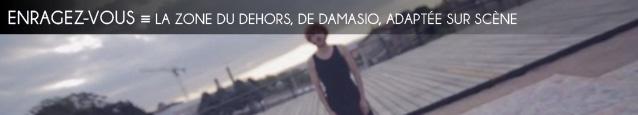 Théâtre : Le Dehors de toute chose de Benjamin Mayet, adaptation sur scène de La Zone du dehors de Damasio